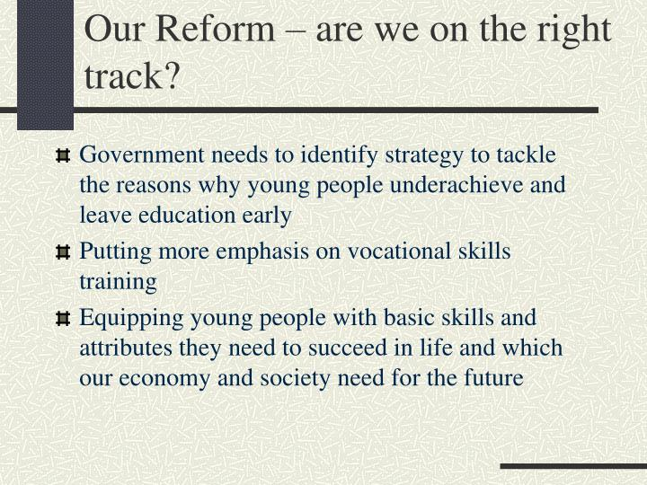 Our Reform – are we on the right track?