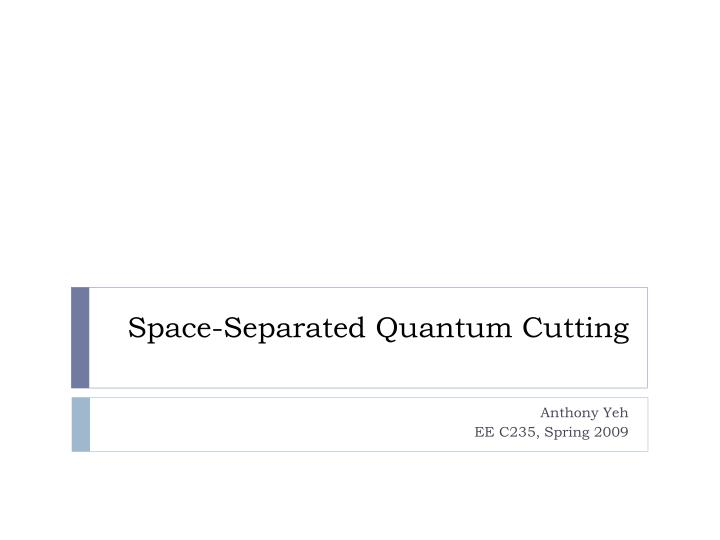 Space separated quantum cutting