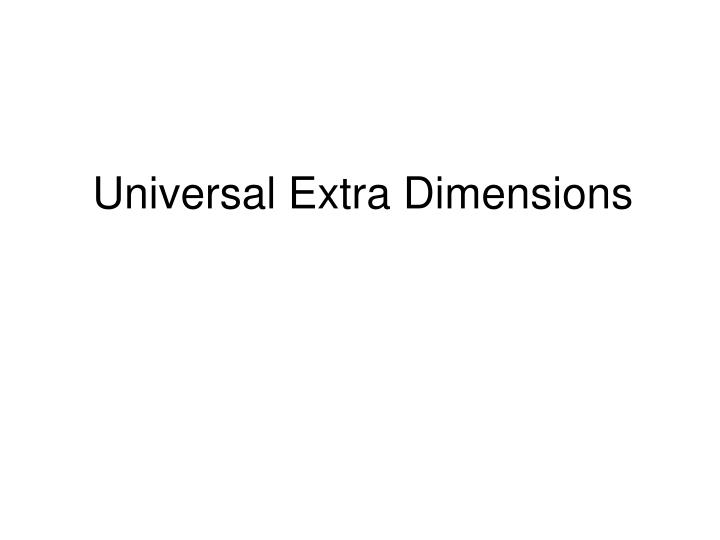 Universal extra dimensions