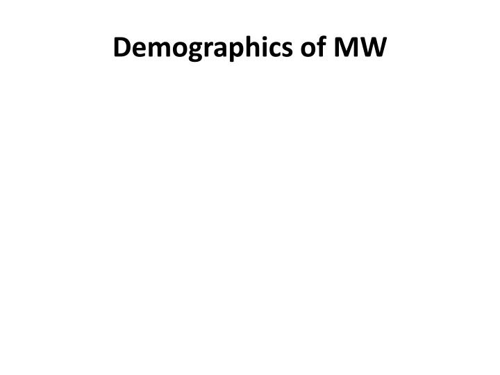 Demographics of MW