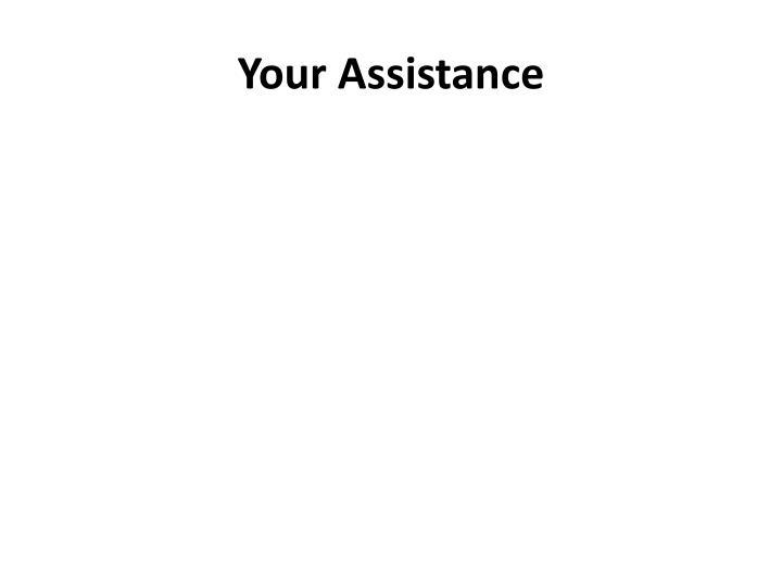 Your Assistance