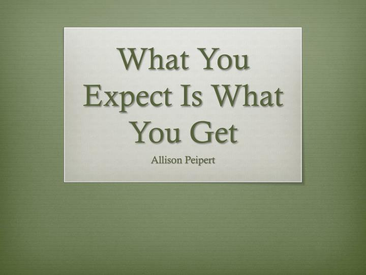 What You Expect Is What You Get