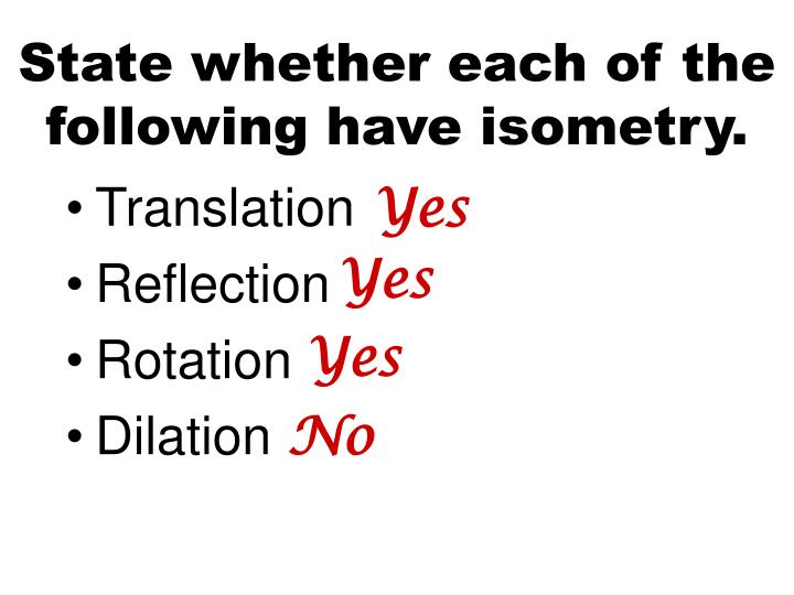 State whether each of the following have isometry.