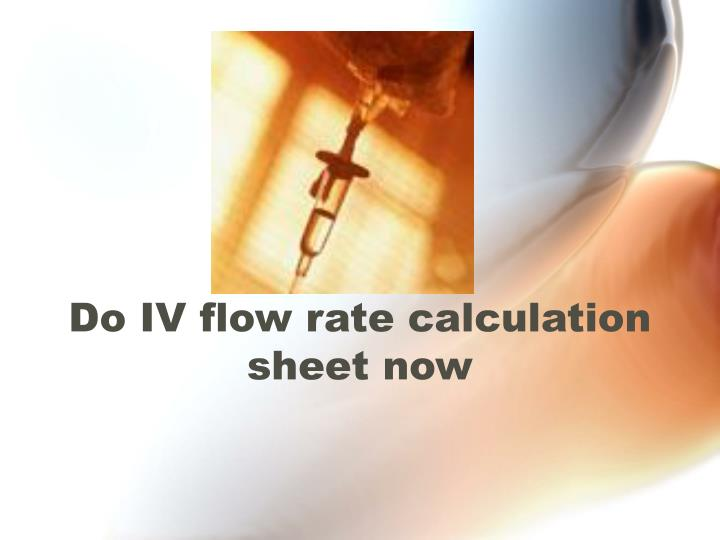 Do IV flow rate calculation sheet now