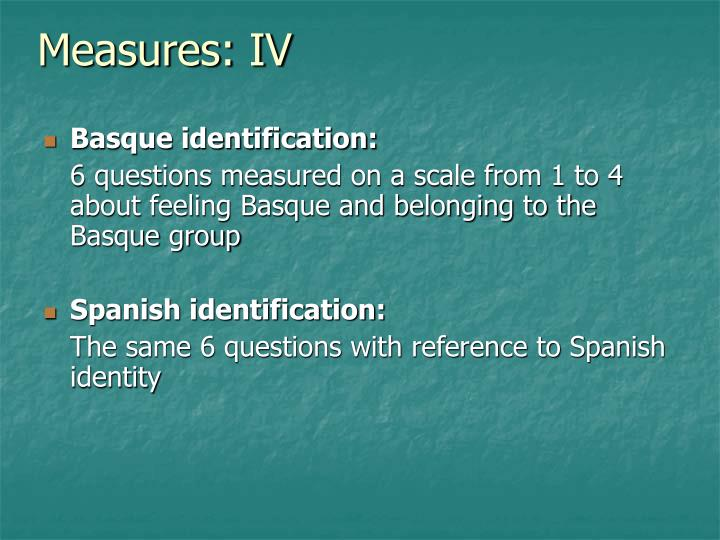 Measures: IV