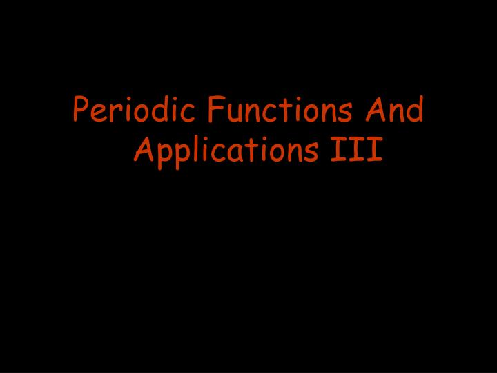 Periodic Functions And Applications III