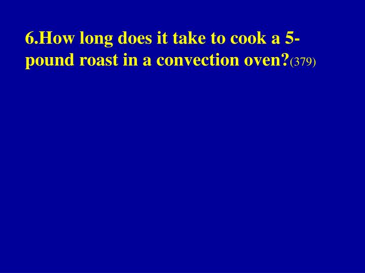 6.How long does it take to cook a 5-pound roast in a convection oven?