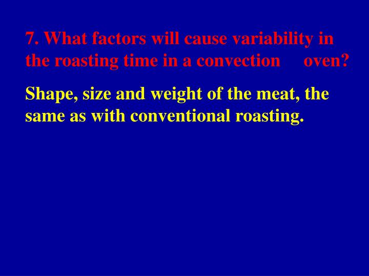 7. What factors will cause variability in the roasting time in a convection     oven?
