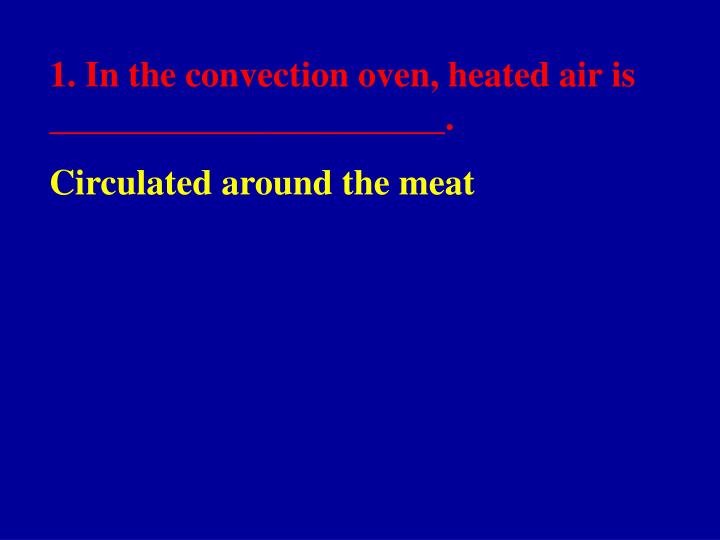 1. In the convection oven, heated air is ______________________.