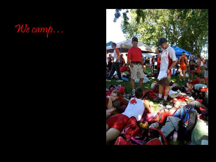 We camp…