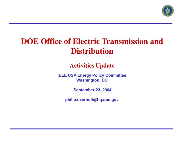 Ieee usa energy policy committee washington dc september 23 2004 philip overholt@hq doe gov