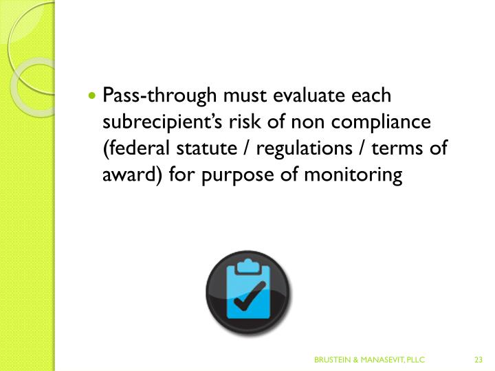 Pass-through must evaluate each subrecipient's risk of non compliance (federal statute / regulations / terms of award) for purpose of monitoring