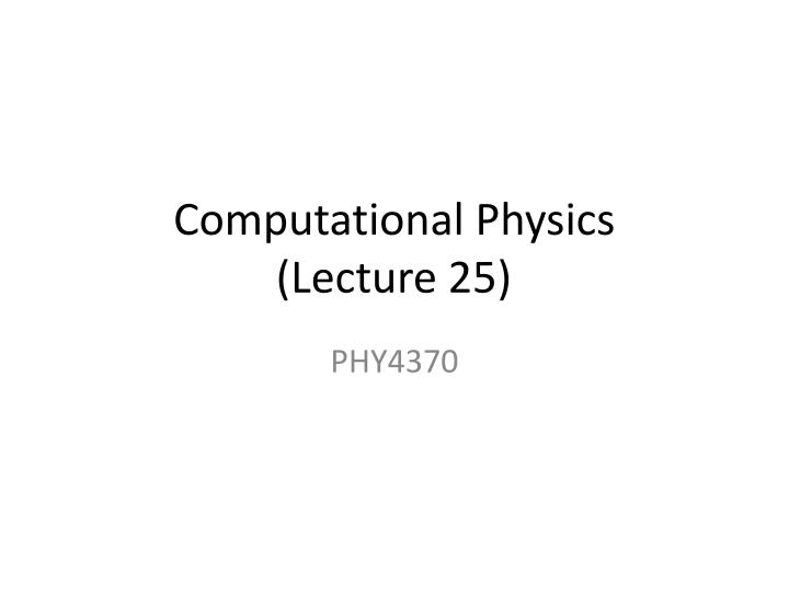 Computational physics lecture 25