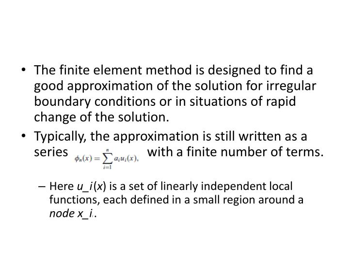 The finite element method is designed to find a good approximation of