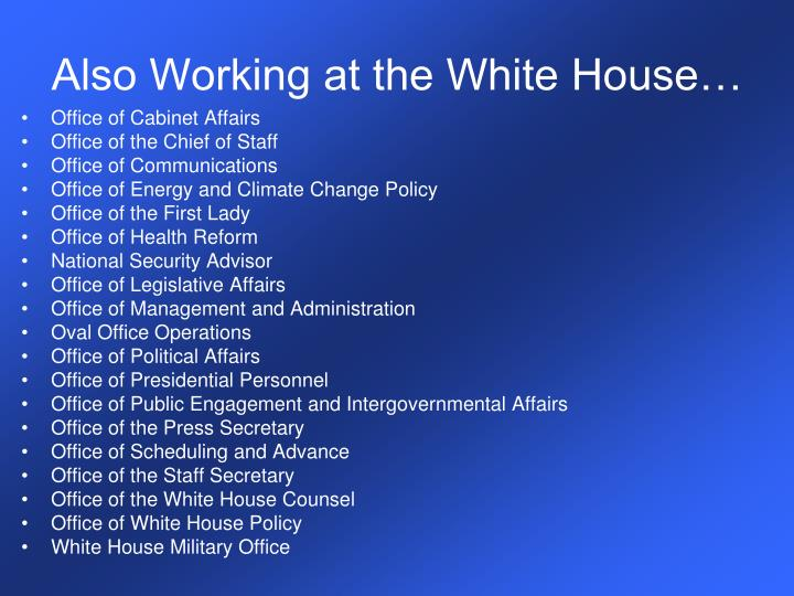 Also Working at the White House…