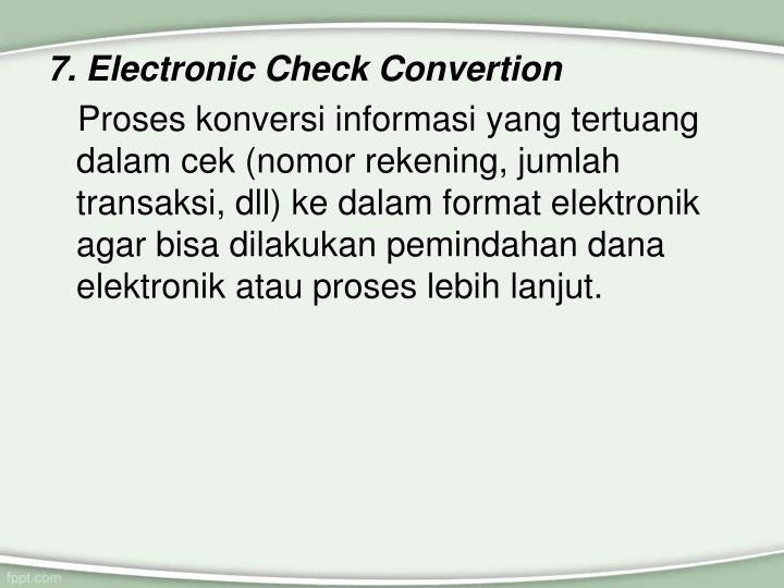 7. Electronic Check Convertion