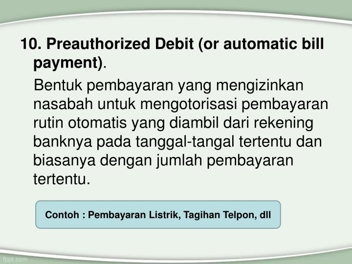 10. Preauthorized Debit (or automatic bill payment)