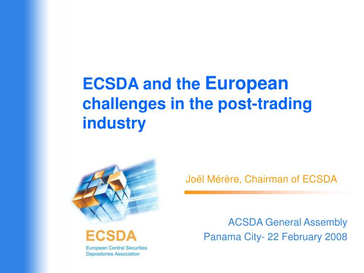 Ecsda and the european challenges in the post trading industry