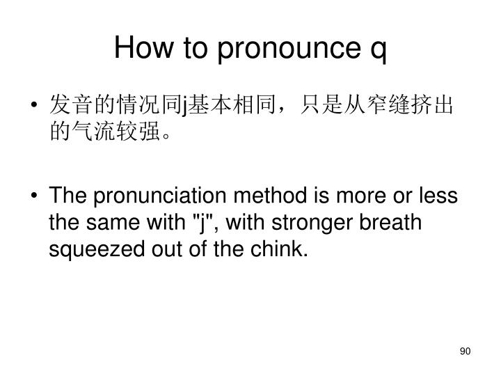 How to pronounce q