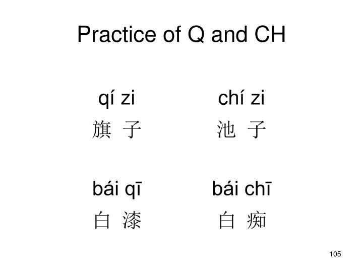 Practice of Q and CH