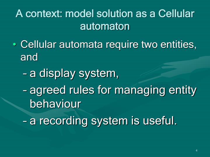 A context: model solution as a Cellular automaton