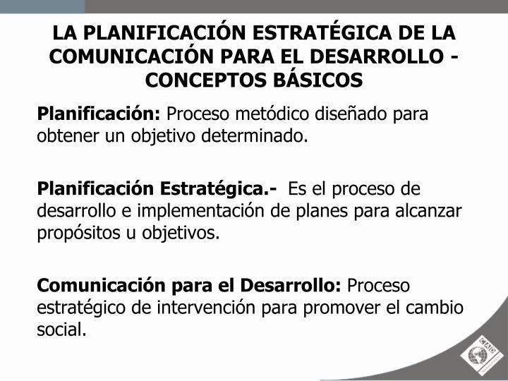LA PLANIFICACIÓN ESTRATÉGICA DE LA COMUNICACIÓN PARA EL DESARROLLO -