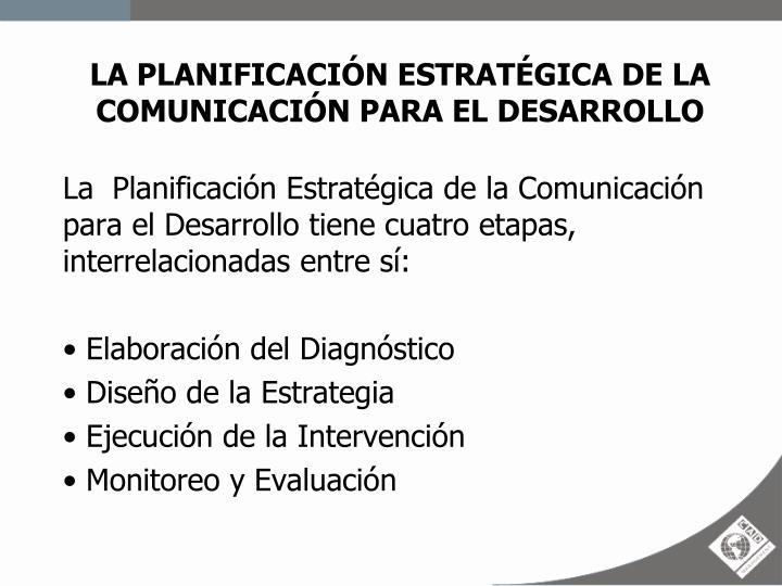 LA PLANIFICACIÓN ESTRATÉGICA DE LA COMUNICACIÓN PARA EL DESARROLLO