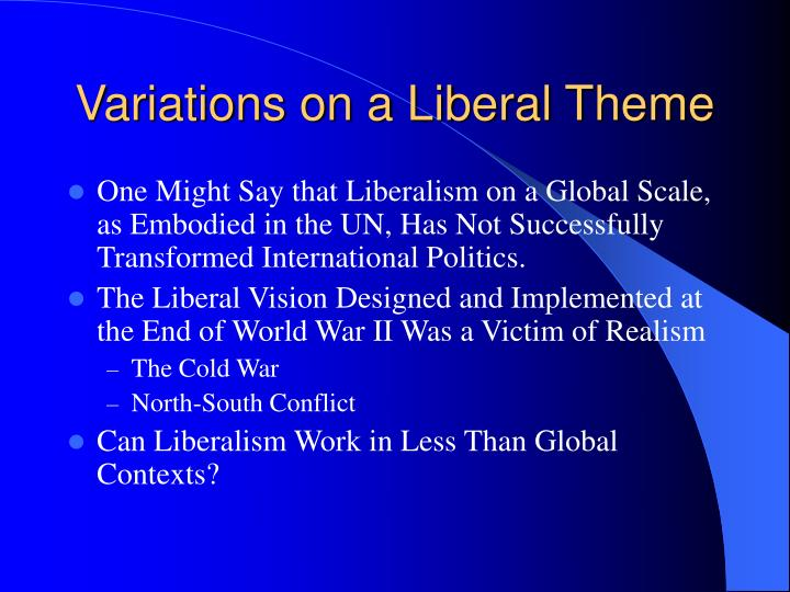 Variations on a liberal theme