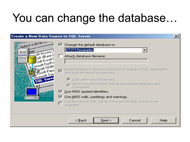 You can change the database…