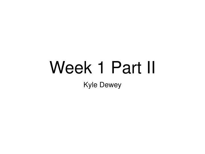 Week 1 part ii