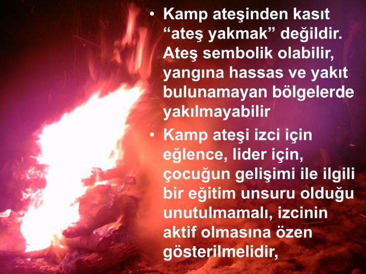 """Kamp ateşinden kasıt """"ateş yakmak"""" değildir. Ateş sembolik olabilir, yangına hassas ve yakıt bulunamayan bölgelerde yakılmayabilir"""