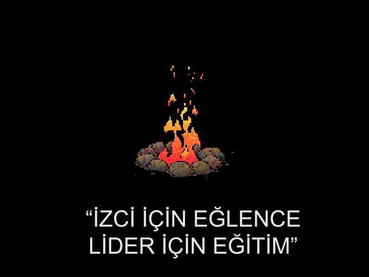 """""""İZCİ İÇİN EĞLENCE"""