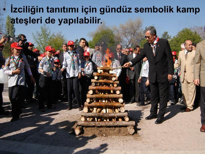 İzciliğin tanıtımı için gündüz sembolik kamp ateşleri de yapılabilir.