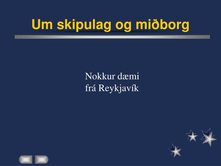 Um skipulag og miðborg