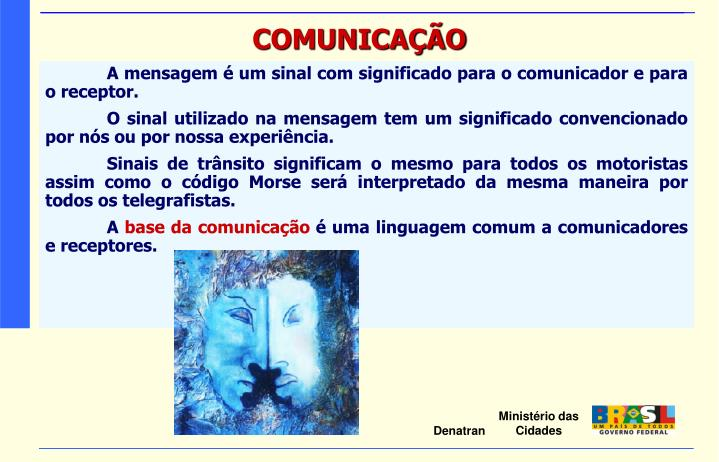 A mensagem é um sinal com significado para o comunicador e para o receptor.