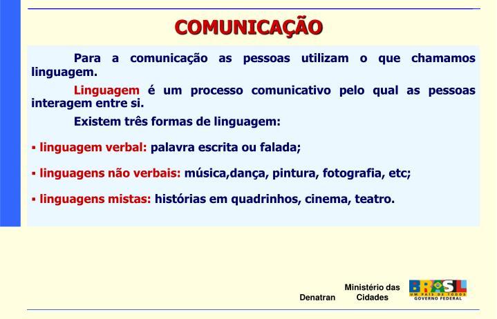 Para a comunicação as pessoas utilizam o que chamamos linguagem.