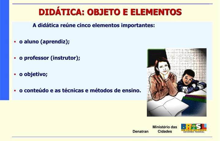 A didática reúne cinco elementos importantes:
