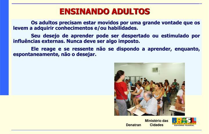 Os adultos precisam estar movidos por uma grande vontade que os levem a adquirir conhecimentos e/ou habilidades.