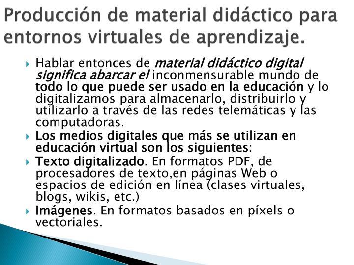 Producción de material didáctico para entornos virtuales de aprendizaje.