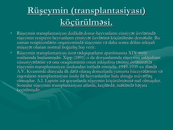Rüşeymin (transplantasiyası) köçürülməsi.