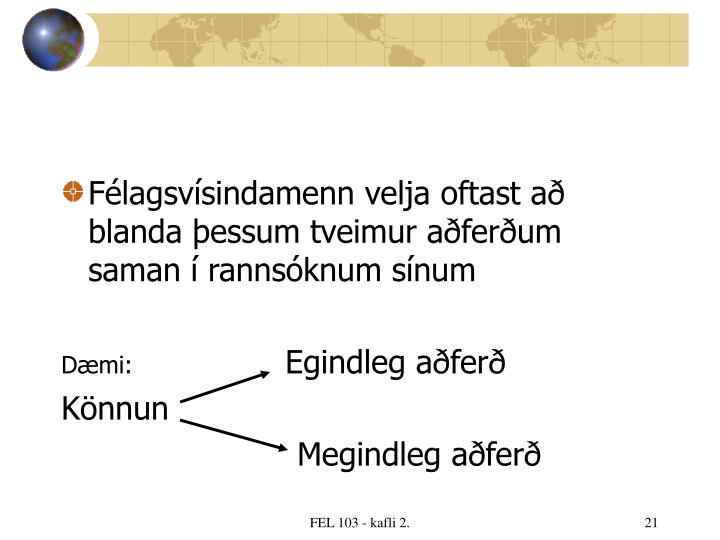 Félagsvísindamenn velja oftast að blanda þessum tveimur aðferðum saman í rannsóknum sínum