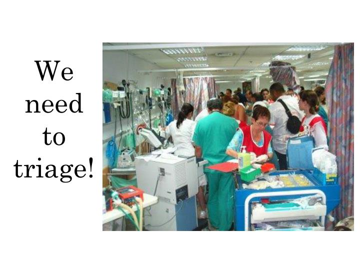 We need to triage!