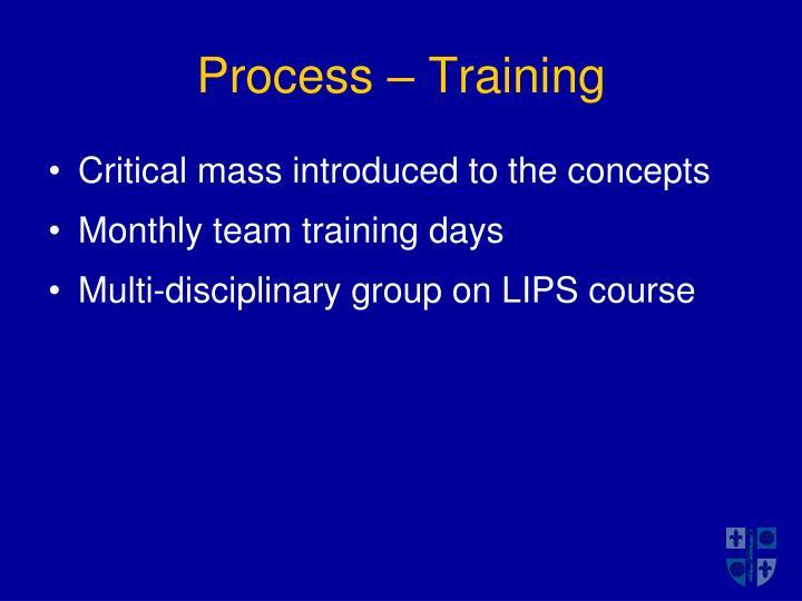 Process – Training