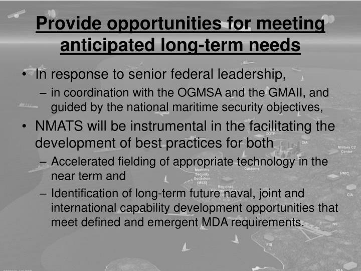 Provide opportunities for meeting anticipated long-term needs