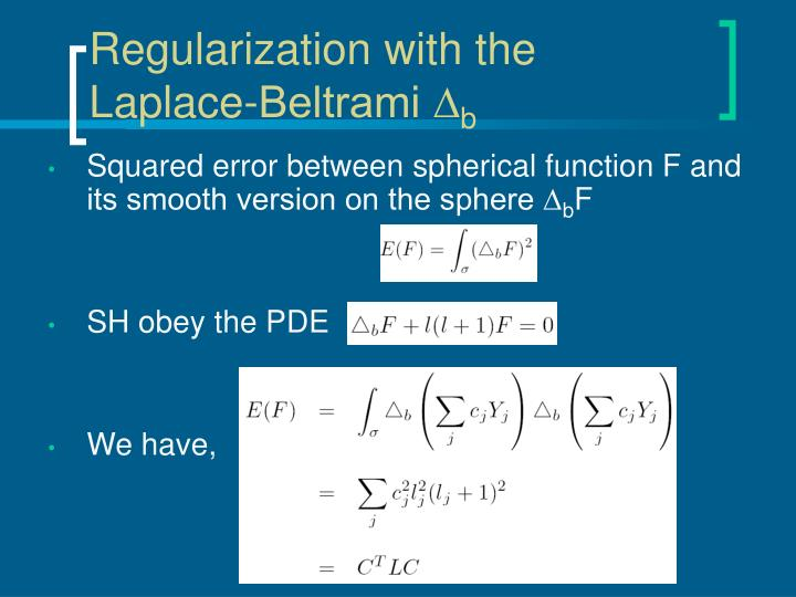 Regularization with the Laplace-Beltrami ∆