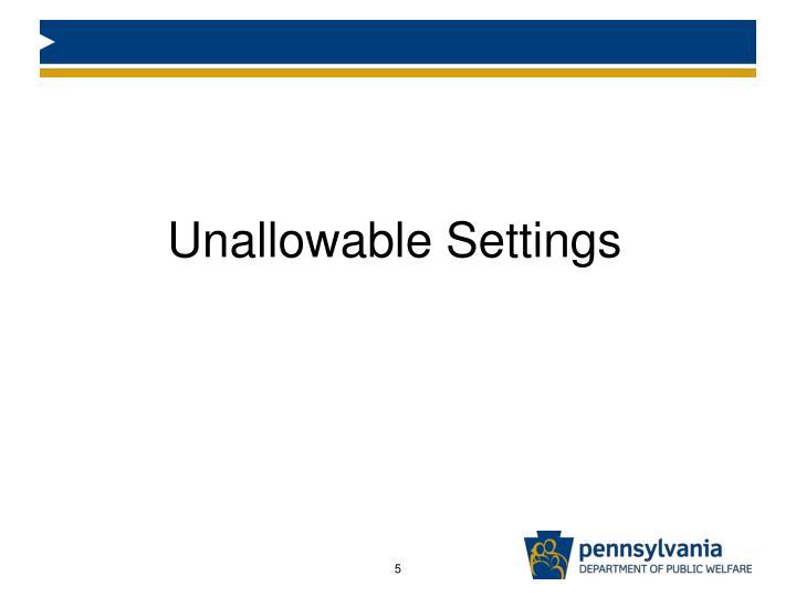 Unallowable Settings
