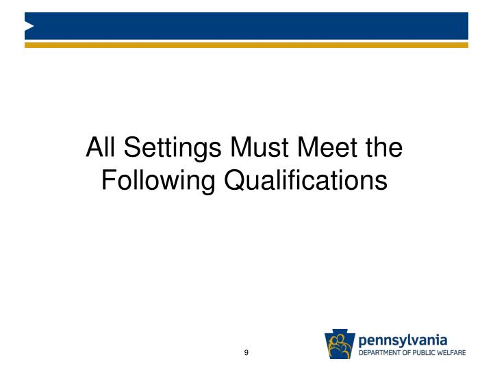 All Settings Must Meet the Following Qualifications