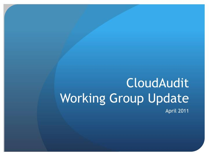 Cloudaudit working group update