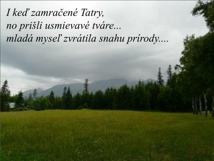 I keď zamračené Tatry,