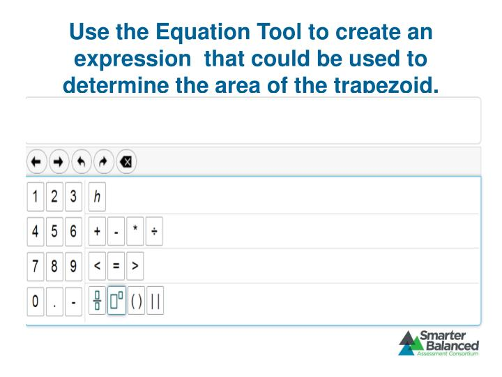 Use the Equation Tool to create an expression  that could be used to determine the area of the trapezoid.